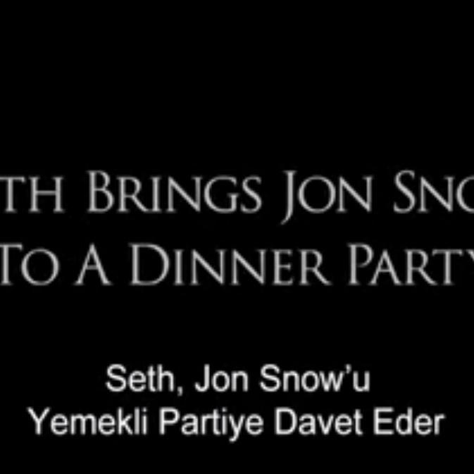 Jon Snow'u neden yemeğe davet etmemeliyiz?
